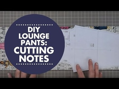 DIY Lounge Pants Tutorial - Special Cutting Notes