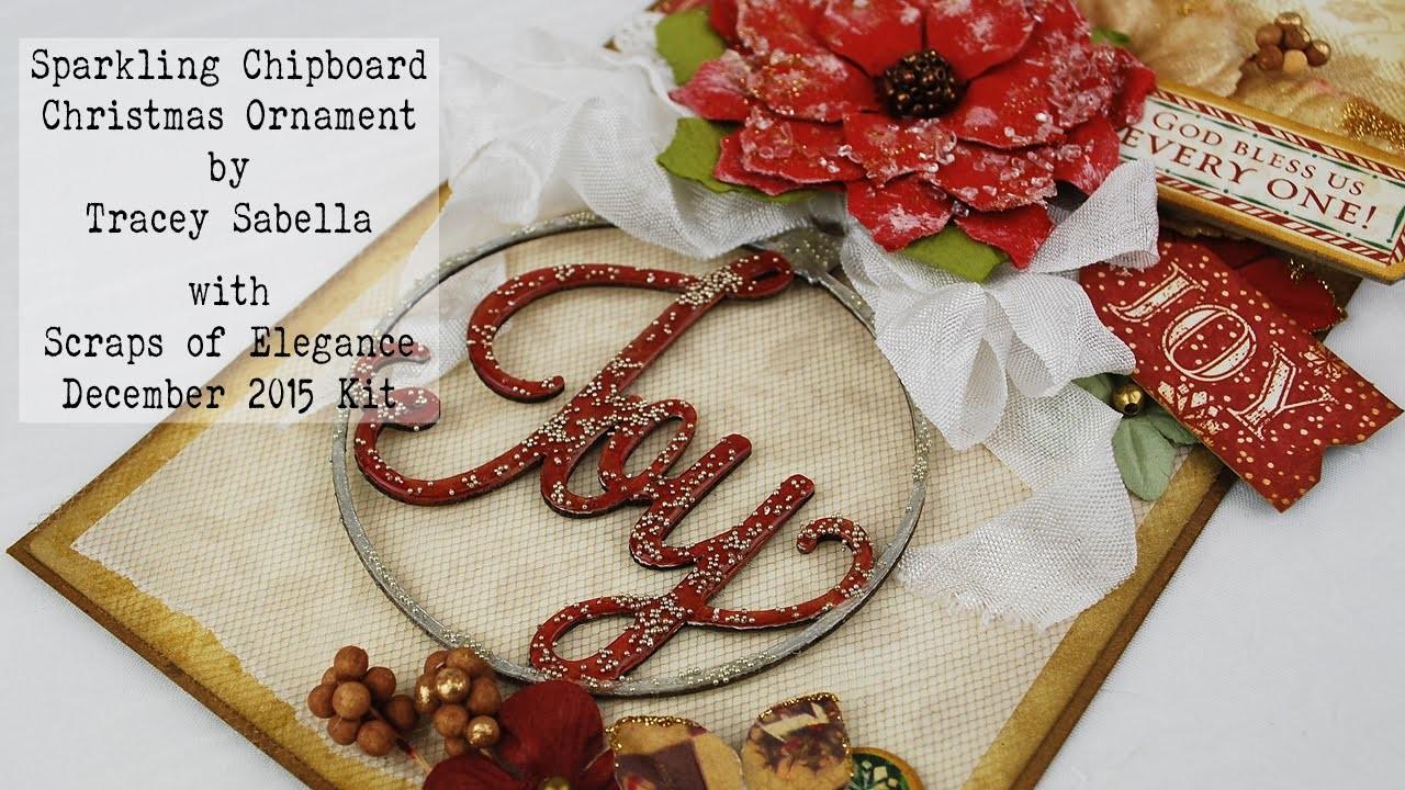 Scraps of Elegance December Kit ~ DIY Sparkling Chipboard Christmas Ornament - Blue Fern Studios