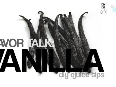 Flavor Talk: Vanilla (DIY Ejuice Tips)