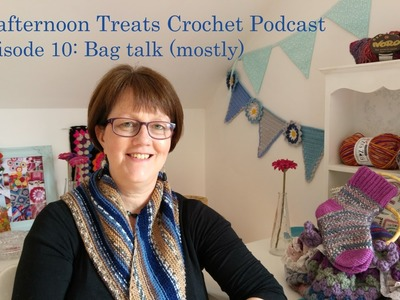 Crafternoon Treats Crochet podcast: Episode 10: Bag talk (mostly)