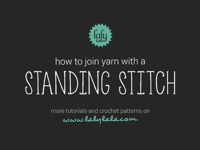 How to join yarn with a standing stitch in crochet. lalylala crochet tutorials