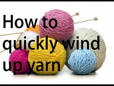How to quickly wind up yarn
