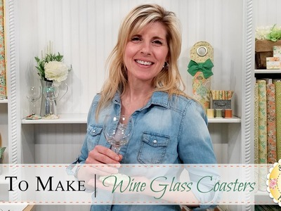 How to Make Wine Glass Coasters | with Jennifer Bosworth of Shabby Fabrics