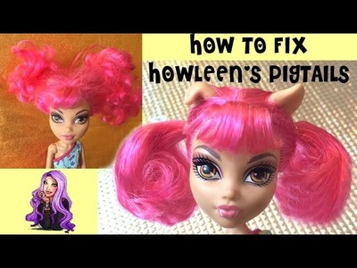 How to fix your Monster High Doll's Pony Tails Dance Class Howleen