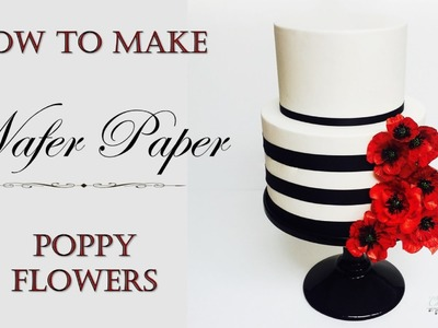 Wafer Paper Poppies | How to make from Creative Cakes by Sharon