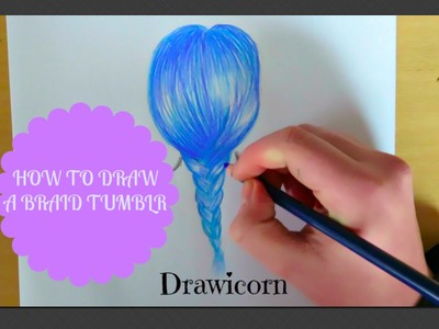 How to draw a braid tumblr |Drawicorn