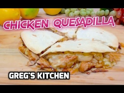 HOW TO MAKE A TEXAN CHICKEN QUESADILLA - Greg's Kitchen