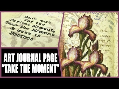 How to: Art Journal Page - Take the Moment