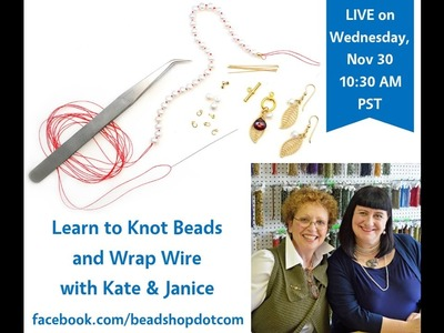 FB LIVE 11.30 beadshop.com  Pearl Knotting and Wire Wrapping with Kate & Janice