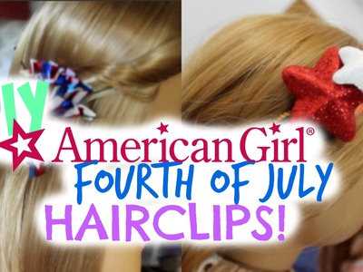DIY American Girl Fourth of July Hairclips!
