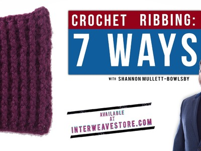 Crochet Ribbing 7 Ways with Shannon Mullett-Bowlsby