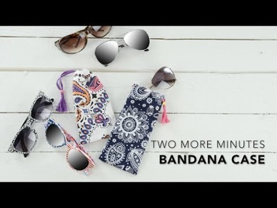 Two More Minutes: How to DIY a No Sew Bandanna Sunglass Case