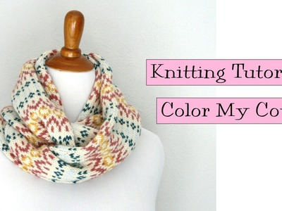 Knitting Tutorial - Color my Cowl