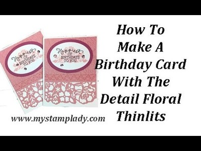 How To Make A Birthday Card With Stampin' Up!'s Detail Floral Thinlits From My Stamp Lady