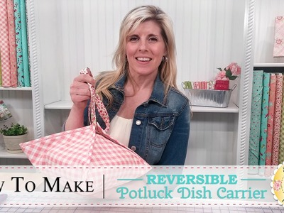How to Make a Potluck Dish Carrier | with Jennifer Bosworth of Shabby Fabrics