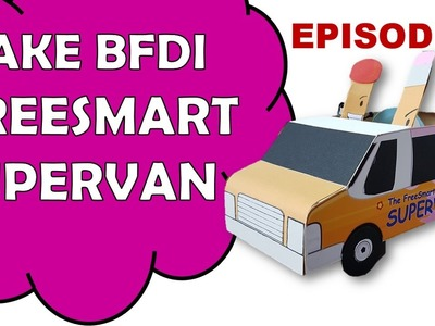 How To Make BFDI FREESMART SUPERVAN Episode 1.3