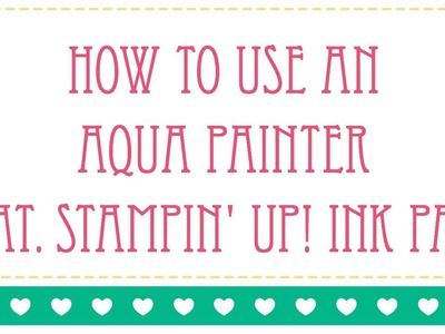 How to Use an Aqua Painter with Stampin' UP! Ink Pads