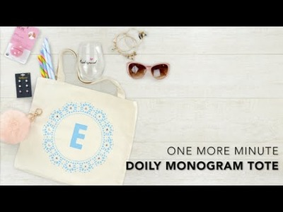 One More Minute: How to Create a Monogram Tote With a Doily