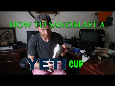 How To Sand Blast A Yeti Cup