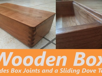 How to Make a Wooden Box using Finger Joints - Includes sliding Dove-Tail Lid!
