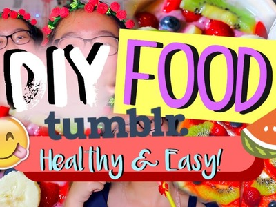 DIY Healthy Food! Tumblr Inspired || Easy, Simple & Delicious!
