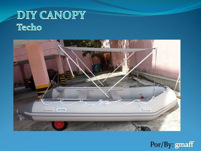 DIY CANOPY FOR INFLATABLE BOAT BRISS 380. TECHO PARA EL  BOTE INFLABLE BRISS 380