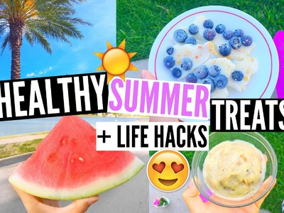DIY Healthy Summer Treats + Life Hacks.EliseLife