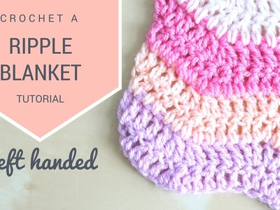 LEFT HANDED CROCHET: How to crochet the Ripple blanket | Bella Coco