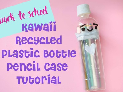 DIY Easy Recycled Plastic Bottle Pencil Case | Back to School Craft Tutorial | Kawaii Felting