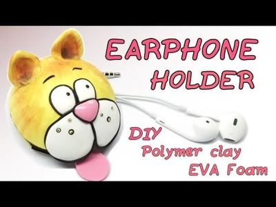 Earphone holder- Polymer Clay (Fimo) and EVA Foam- DIY