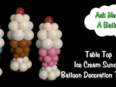 Table Top Ice Cream Sundae Balloon Tutorial
