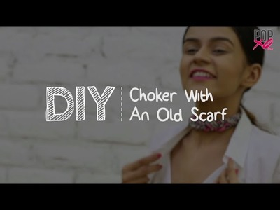 DIY: Choker With An Old Scarf - POPxo