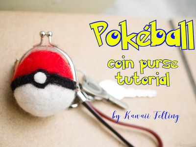 Pokemon Go DIY Pokeball Coin Purse Tutorial - Needle Felting and Wet Felting Tutorial Kawaii Felting