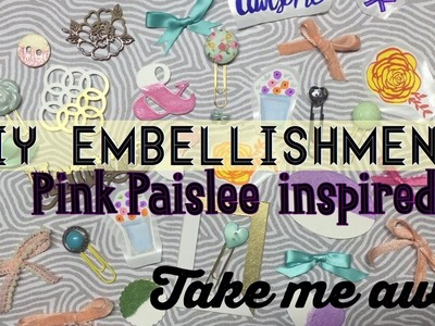 "DIY Embellishments inspired by Pink Paislee ""Take me away"" 