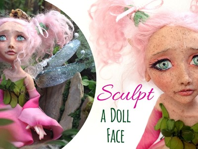 DIY Fairy Art Doll - How to Sculpt a Face with Clay - Doll Sculpting Polymer Clay Tutorial - Part 1