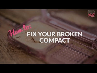 How To Fix Your Broken Compact Powder - POPxo
