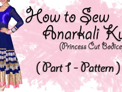 How to Sew Anarkali Kurti (Part 1 - Pattern)