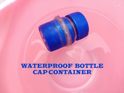 How to make bottle cap container-waterproof