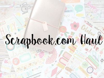 Scrapbook.com Haul ll Stickers ll Paper ll Travelers Notebook and More