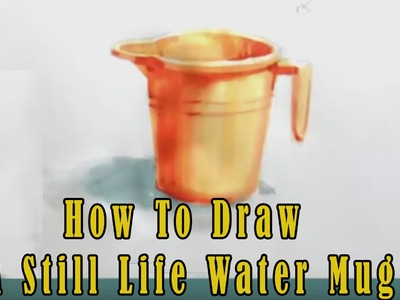 How To Draw A Still Life Water Mug  | Learn How To Draw & Paint