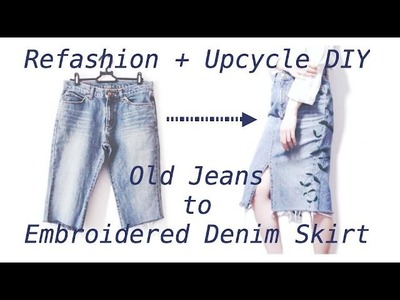 Sewing + Refashion Old Jeans to Embroidered Denim Skirt