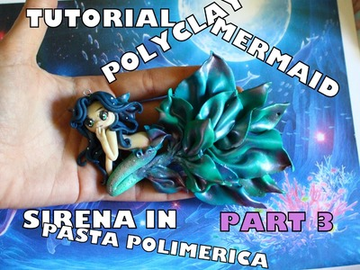 TUTORIAL STEP TO STEP POLYMER CLAY MERMAID PART 3- COME FARE SIRENA IN PASTA POLIMERICA