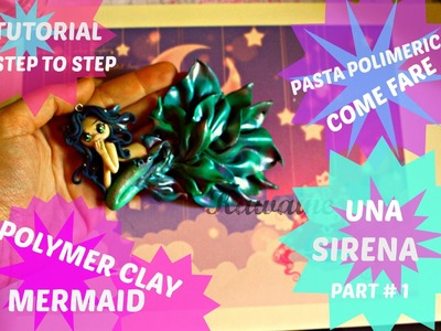 TUTORIAL STEP TO STEP POLYMER CLAY  MERMAID PART 1- COME FARE SIRENA IN PASTA POLIMERICA