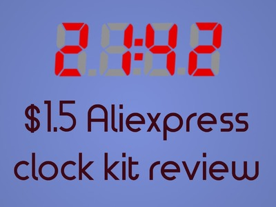 C51 DIY electronic clock kit from Aliexpress.Ebay - Assembly and Review