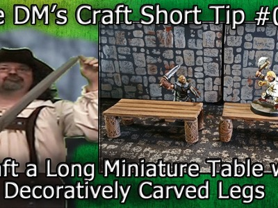 Craft a Long Miniature Table with Decoratively Carved Legs (DM's Craft Short Tip #92)