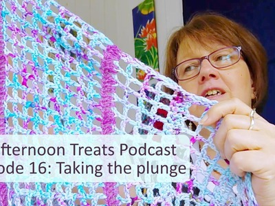 Crafternoon Treats Crochet Podcast 16: Taking the plunge