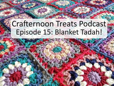Crafternoon Treats Crochet Podcast Episode 15: Blanket TaDah!