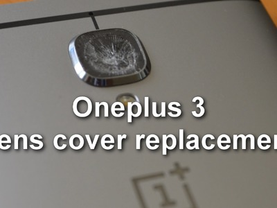 Oneplus 3 - Camera lens cover glass repair DIY - replace cracked broken glass