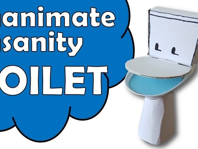 How To Make Toilet of Inanimate Insanity