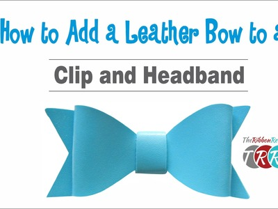 How to Add a Leather Bow to a Clip and Headband - TheRibbonRetreat.com